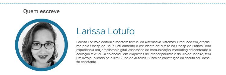 Quem escreve - Larissa Lotufo - Editora e Corretora de Texto na Alternativa Sistemas