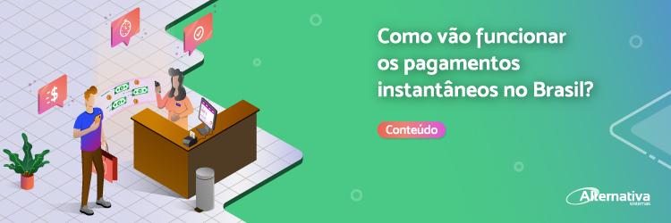 como-vao-funcionar-os-pagamentos-instantaneos-no-Brasil---Alternativa-Sistemas