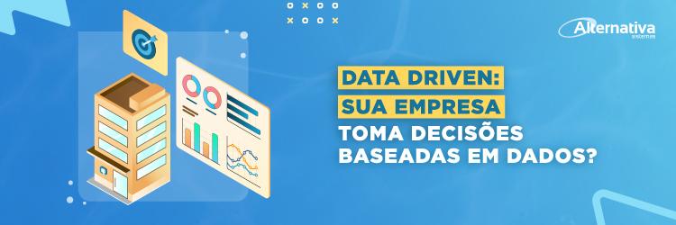 data-driven-sua-empresa-toma-decisoes-baseadas-em-dados---Alternativa-Sistemas