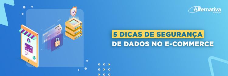 5-dicas-de-seguranca-de-dados-no-e-commerce---Alternativa-Sistemas