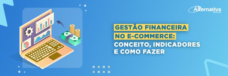 gestao-financeira-no-e-commerce-porque-e-como-fazer---Alternativa-Sistemas